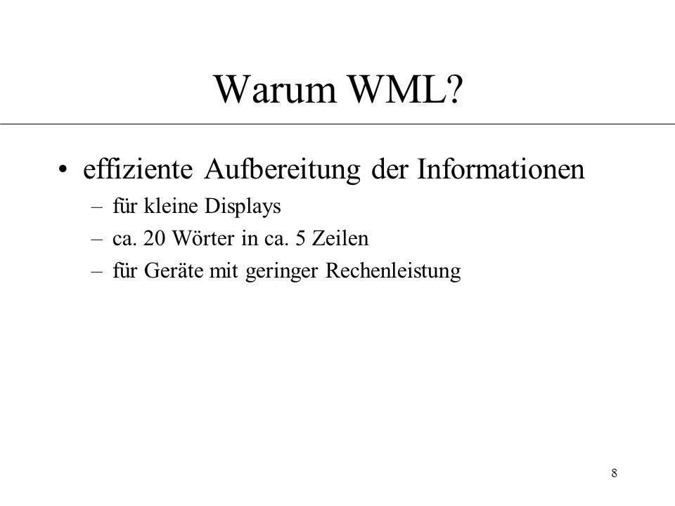 8 Warum WML. effiziente Aufbereitung der Informationen –für kleine Displays –ca.