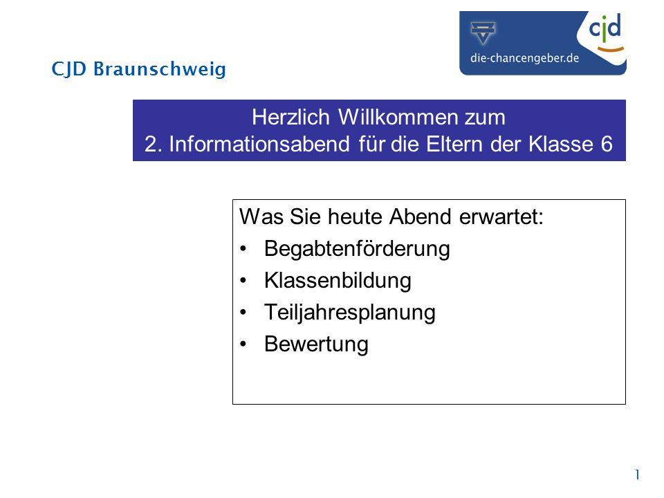 CJD Braunschweig 1 Herzlich Willkommen zum 2. Informationsabend für die Eltern der Klasse 6 Was Sie heute Abend erwartet: Begabtenförderung Klassenbil