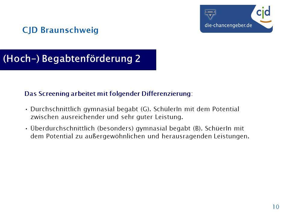 CJD Braunschweig 10 (Hoch-) Begabtenförderung 2 Das Screening arbeitet mit folgender Differenzierung: Durchschnittlich gymnasial begabt (G). SchülerIn