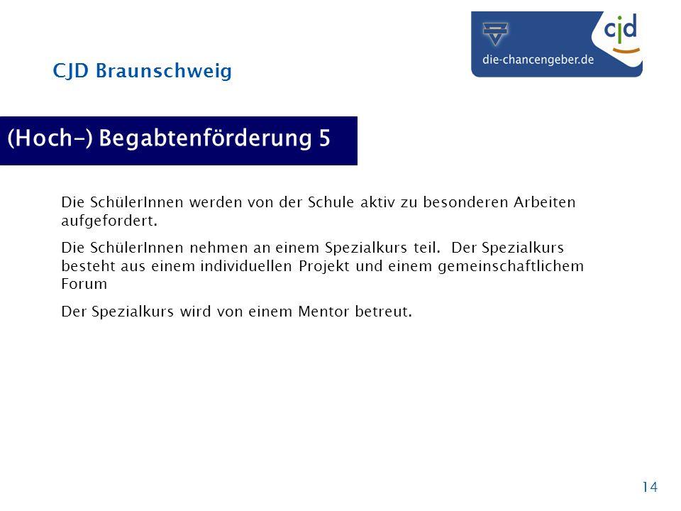 CJD Braunschweig 14 (Hoch-) Begabtenförderung 5 Die SchülerInnen werden von der Schule aktiv zu besonderen Arbeiten aufgefordert. Die SchülerInnen neh