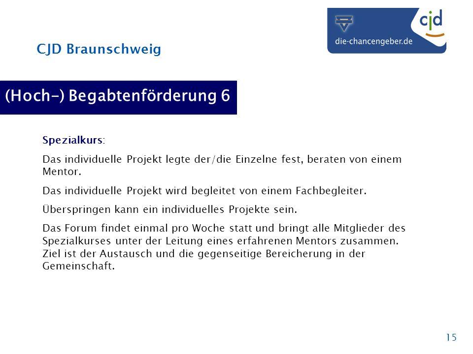 CJD Braunschweig 15 (Hoch-) Begabtenförderung 6 Spezialkurs: Das individuelle Projekt legte der/die Einzelne fest, beraten von einem Mentor. Das indiv