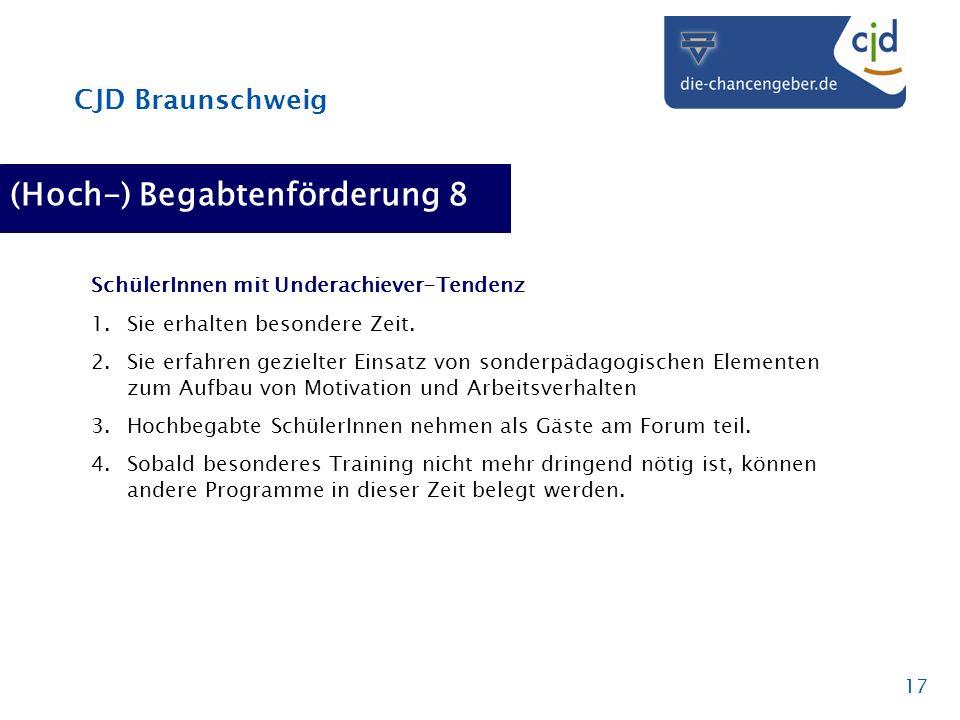 CJD Braunschweig 17 (Hoch-) Begabtenförderung 8 SchülerInnen mit Underachiever-Tendenz 1.Sie erhalten besondere Zeit. 2.Sie erfahren gezielter Einsatz