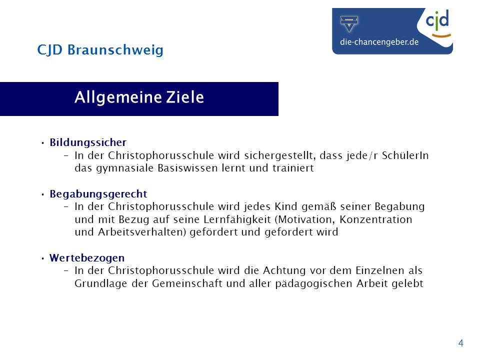 CJD Braunschweig 4 Allgemeine Ziele Bildungssicher –In der Christophorusschule wird sichergestellt, dass jede/r SchülerIn das gymnasiale Basiswissen l