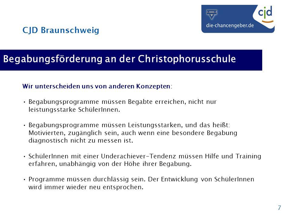 CJD Braunschweig 7 Begabungsförderung an der Christophorusschule Wir unterscheiden uns von anderen Konzepten: Begabungsprogramme müssen Begabte erreic