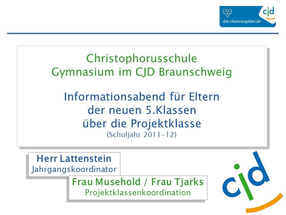 Christophorusschule Gymnasium im CJD Braunschweig Informationsabend für Eltern der neuen 5.Klassen über die Projektklasse (Schuljahr 2011-12) Herr Lat