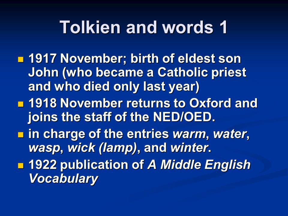 Tolkien and words 1 1917 November; birth of eldest son John (who became a Catholic priest and who died only last year) 1917 November; birth of eldest