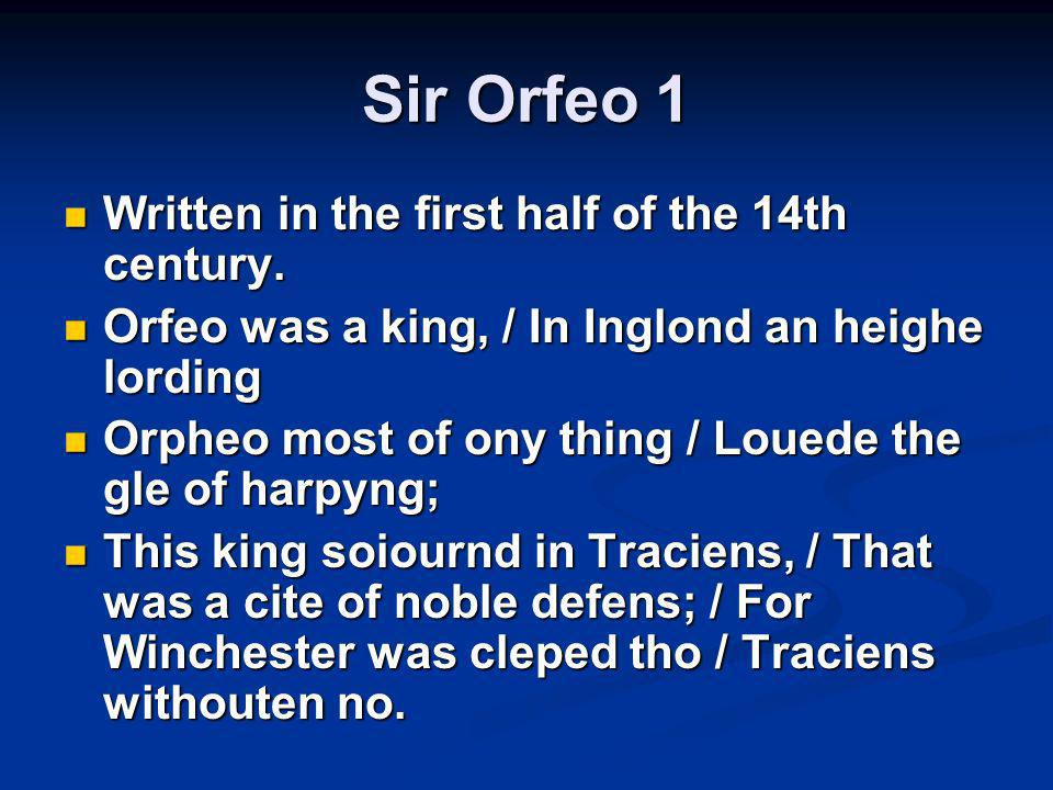 Sir Orfeo 1 Written in the first half of the 14th century. Written in the first half of the 14th century. Orfeo was a king, / In Inglond an heighe lor