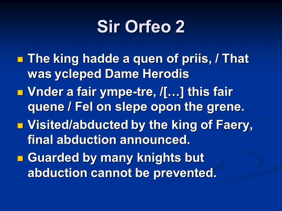 Sir Orfeo 2 The king hadde a quen of priis, / That was ycleped Dame Herodis The king hadde a quen of priis, / That was ycleped Dame Herodis Vnder a fair ympe-tre, /[…] this fair quene / Fel on slepe opon the grene.