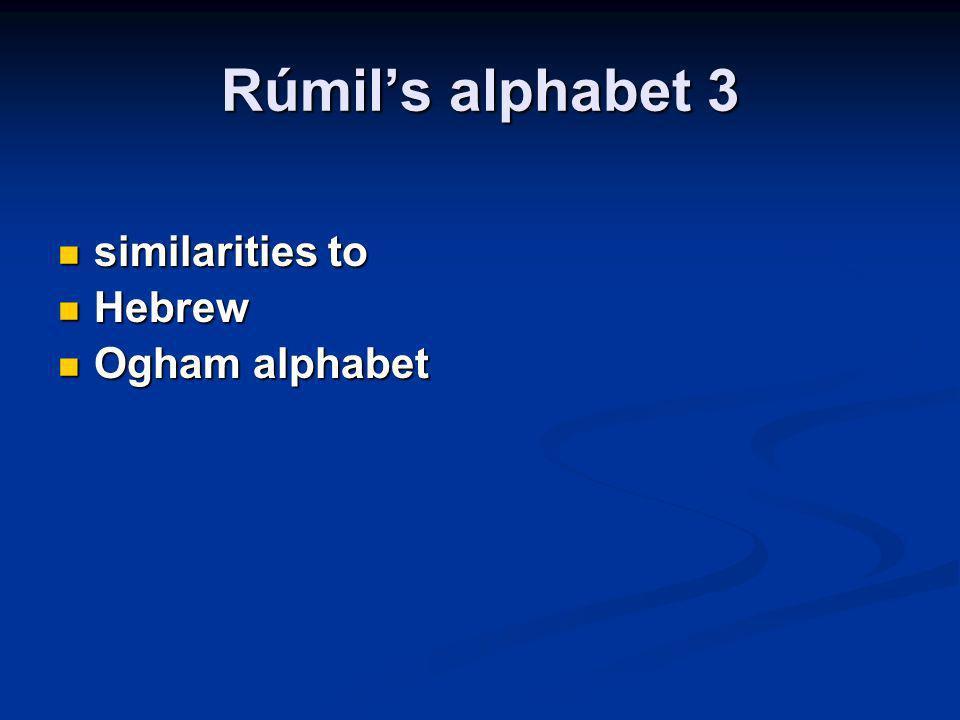Rúmils alphabet 3 similarities to similarities to Hebrew Hebrew Ogham alphabet Ogham alphabet