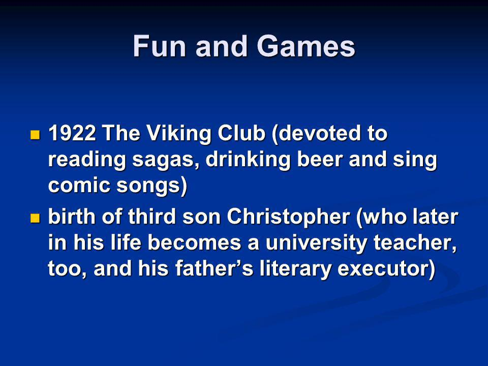 Fun and Games 1922 The Viking Club (devoted to reading sagas, drinking beer and sing comic songs) 1922 The Viking Club (devoted to reading sagas, drin