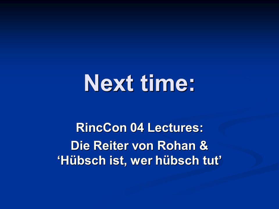 Next time: RincCon 04 Lectures: Die Reiter von Rohan & Hübsch ist, wer hübsch tut