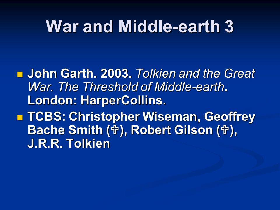 War and Middle-earth 3 John Garth. 2003. Tolkien and the Great War. The Threshold of Middle-earth. London: HarperCollins. John Garth. 2003. Tolkien an
