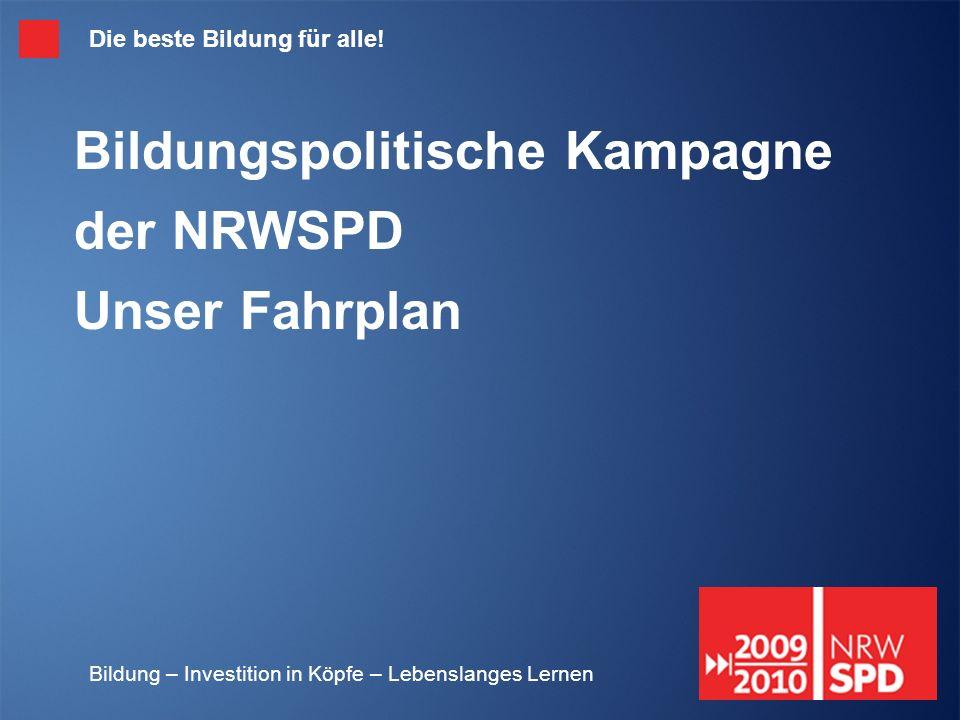 Bildung – Investition in Köpfe – Lebenslanges Lernen Bildungspolitische Kampagne der NRWSPD Unser Fahrplan Die beste Bildung für alle!