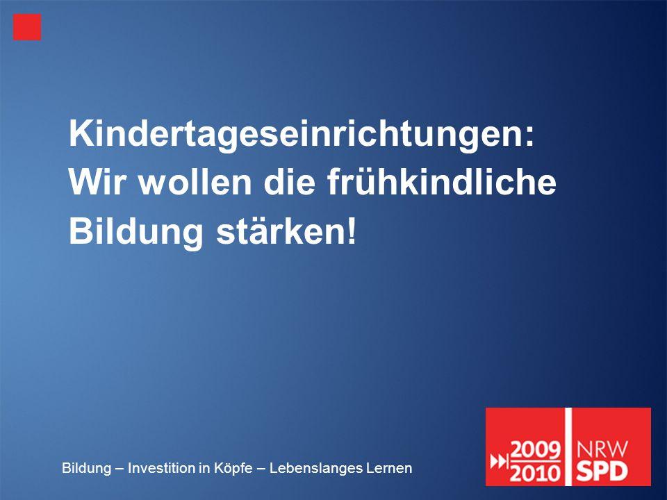 Bildung – Investition in Köpfe – Lebenslanges Lernen Kindertageseinrichtungen: Wir wollen die frühkindliche Bildung stärken!