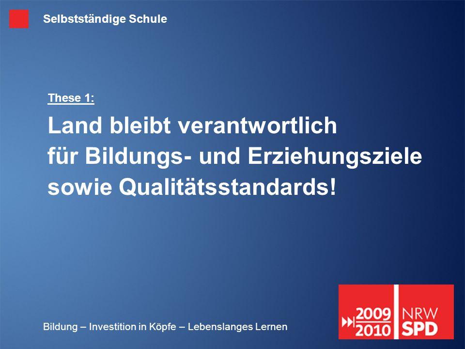 Bildung – Investition in Köpfe – Lebenslanges Lernen These 1: Land bleibt verantwortlich für Bildungs- und Erziehungsziele sowie Qualitätsstandards! S