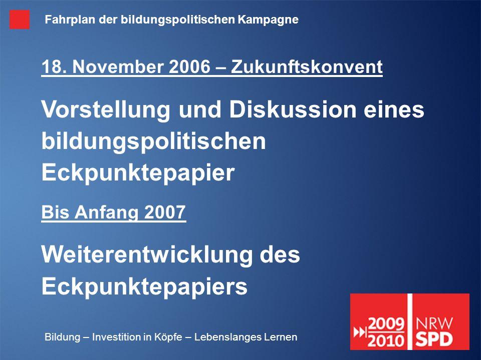 Bildung – Investition in Köpfe – Lebenslanges Lernen 18. November 2006 – Zukunftskonvent Vorstellung und Diskussion eines bildungspolitischen Eckpunkt