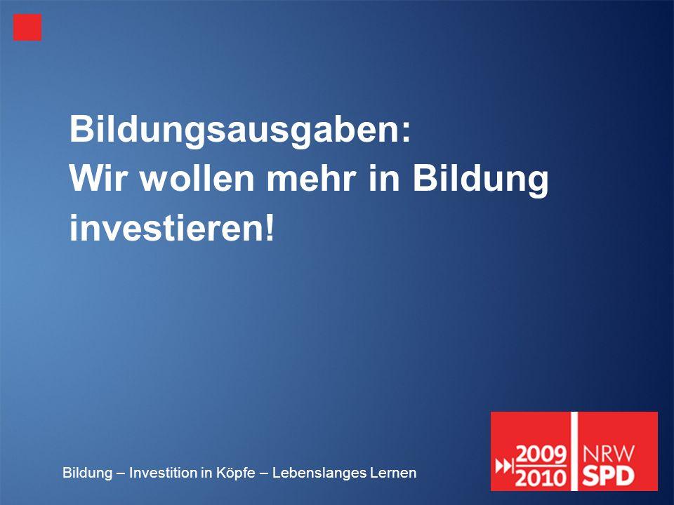 Bildung – Investition in Köpfe – Lebenslanges Lernen Bildungsausgaben: Wir wollen mehr in Bildung investieren!