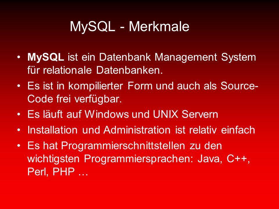 MySQL - Merkmale MySQL ist ein Datenbank Management System für relationale Datenbanken. Es ist in kompilierter Form und auch als Source- Code frei ver