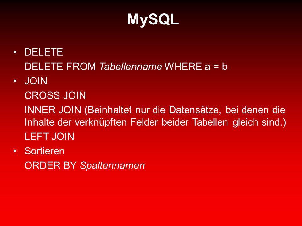MySQL DELETE DELETE FROM Tabellenname WHERE a = b JOIN CROSS JOIN INNER JOIN (Beinhaltet nur die Datensätze, bei denen die Inhalte der verknüpften Fel
