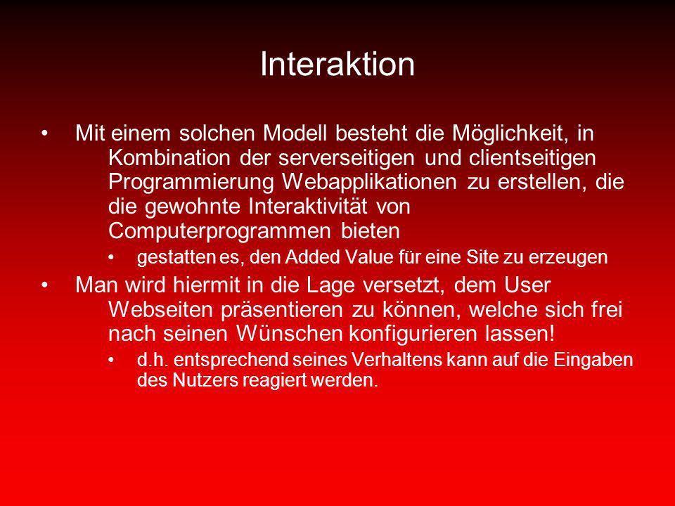 Interaktion Mit einem solchen Modell besteht die Möglichkeit, in Kombination der serverseitigen und clientseitigen Programmierung Webapplikationen zu
