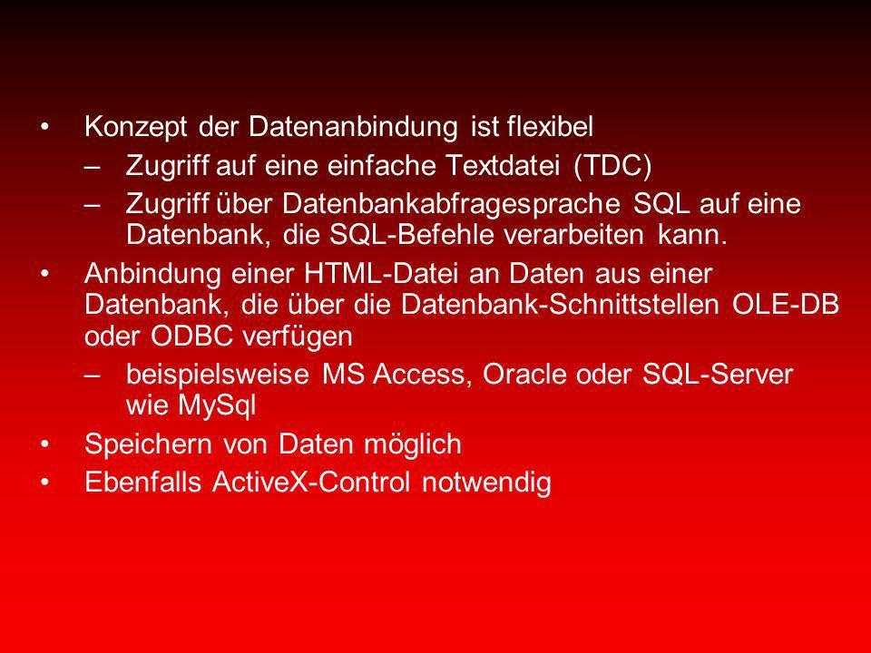 Konzept der Datenanbindung ist flexibel –Zugriff auf eine einfache Textdatei (TDC) –Zugriff über Datenbankabfragesprache SQL auf eine Datenbank, die S
