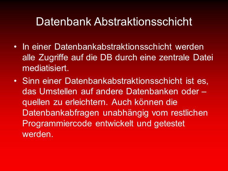Datenbank Abstraktionsschicht In einer Datenbankabstraktionsschicht werden alle Zugriffe auf die DB durch eine zentrale Datei mediatisiert. Sinn einer