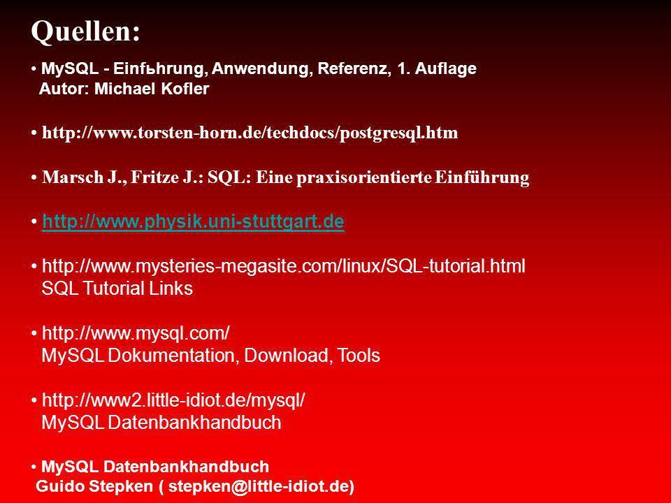 Quellen: MySQL - Einfьhrung, Anwendung, Referenz, 1. Auflage Autor: Michael Kofler http://www.torsten-horn.de/techdocs/postgresql.htm Marsch J., Fritz
