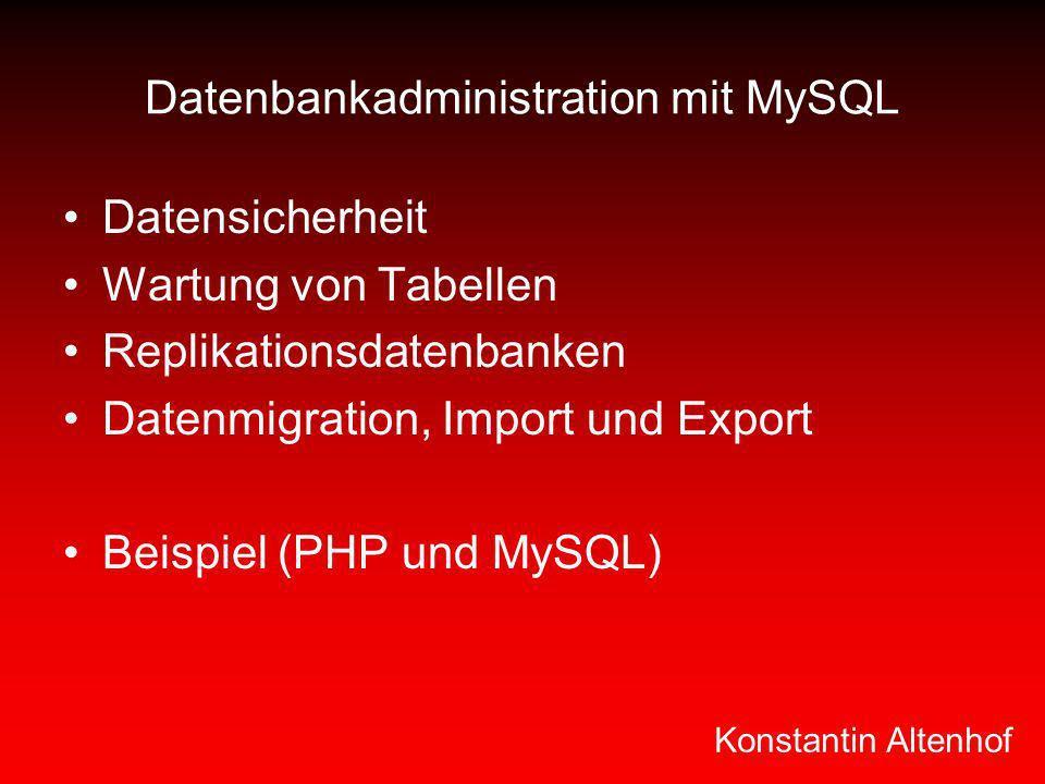 Datenbankadministration mit MySQL Datensicherheit Wartung von Tabellen Replikationsdatenbanken Datenmigration, Import und Export Beispiel (PHP und MyS