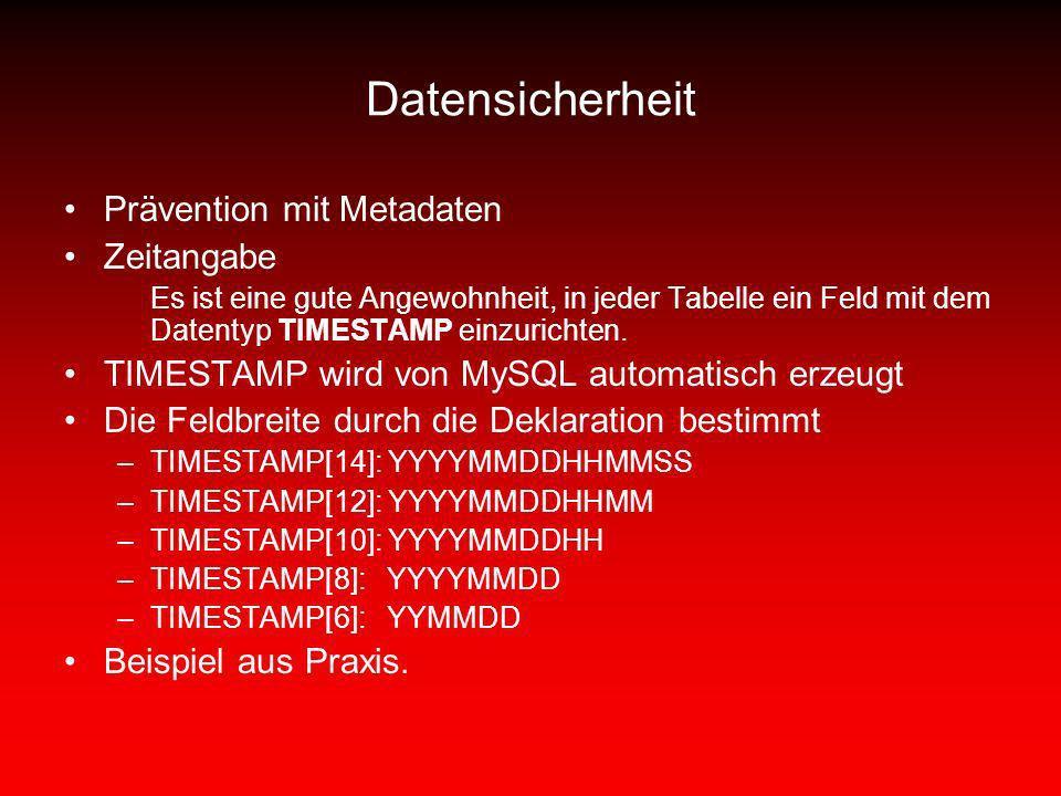 Datensicherheit Prävention mit Metadaten Zeitangabe Es ist eine gute Angewohnheit, in jeder Tabelle ein Feld mit dem Datentyp TIMESTAMP einzurichten.