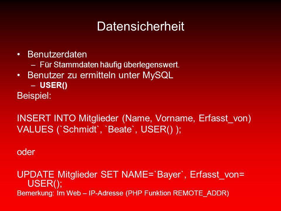 Datensicherheit Benutzerdaten –Für Stammdaten häufig überlegenswert. Benutzer zu ermitteln unter MySQL –USER() Beispiel: INSERT INTO Mitglieder (Name,