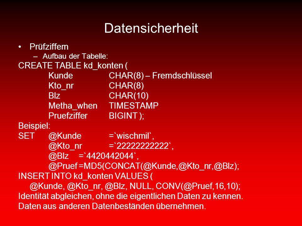 Datensicherheit Prüfziffern –Aufbau der Tabelle: CREATE TABLE kd_konten ( KundeCHAR(8) – Fremdschlüssel Kto_nrCHAR(8) BlzCHAR(10) Metha_whenTIMESTAMP
