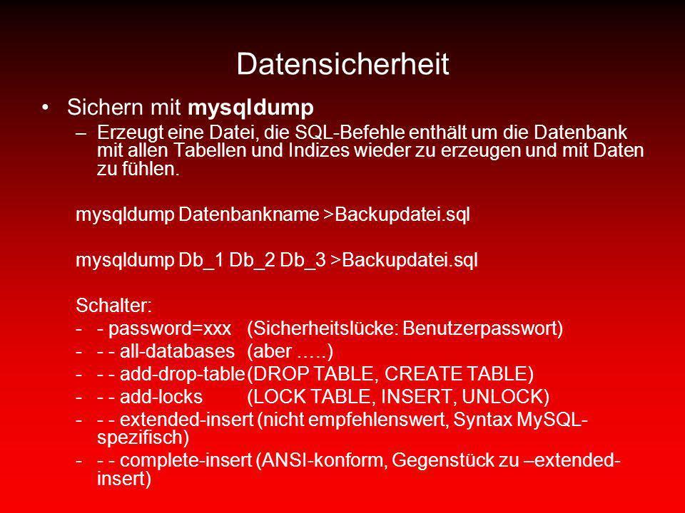 Datensicherheit Sichern mit mysqldump –Erzeugt eine Datei, die SQL-Befehle enthält um die Datenbank mit allen Tabellen und Indizes wieder zu erzeugen