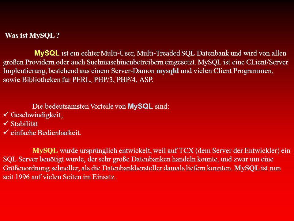Was ist MySQL ? MySQL ist ein echter Multi-User, Multi-Treaded SQL Datenbank und wird von allen großen Providern oder auch Suchmaschinenbetreibern ein