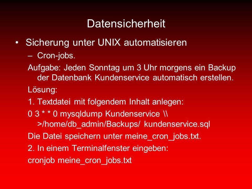 Datensicherheit Sicherung unter UNIX automatisieren –Cron-jobs. Aufgabe: Jeden Sonntag um 3 Uhr morgens ein Backup der Datenbank Kundenservice automat