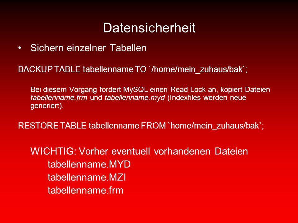 Datensicherheit Sichern einzelner Tabellen BACKUP TABLE tabellenname TO `/home/mein_zuhaus/bak`; Bei diesem Vorgang fordert MySQL einen Read Lock an,