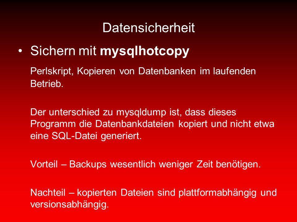 Datensicherheit Sichern mit mysqlhotcopy Perlskript, Kopieren von Datenbanken im laufenden Betrieb. Der unterschied zu mysqldump ist, dass dieses Prog