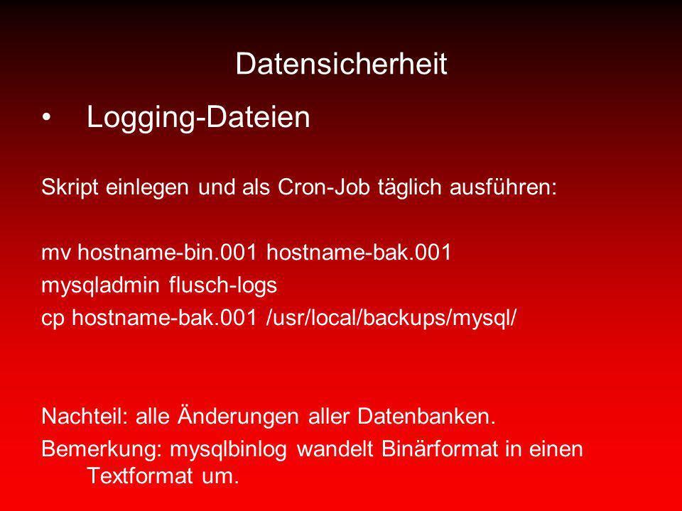 Datensicherheit Logging-Dateien Skript einlegen und als Cron-Job täglich ausführen: mv hostname-bin.001 hostname-bak.001 mysqladmin flusch-logs cp hos