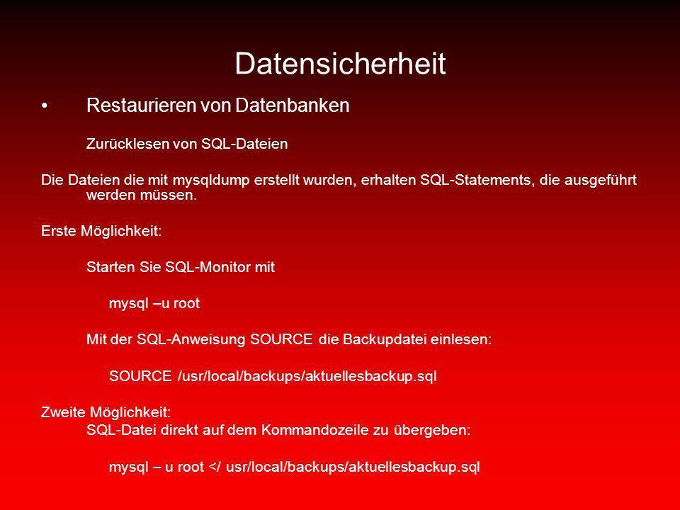 Datensicherheit Restaurieren von Datenbanken Zurücklesen von SQL-Dateien Die Dateien die mit mysqldump erstellt wurden, erhalten SQL-Statements, die a