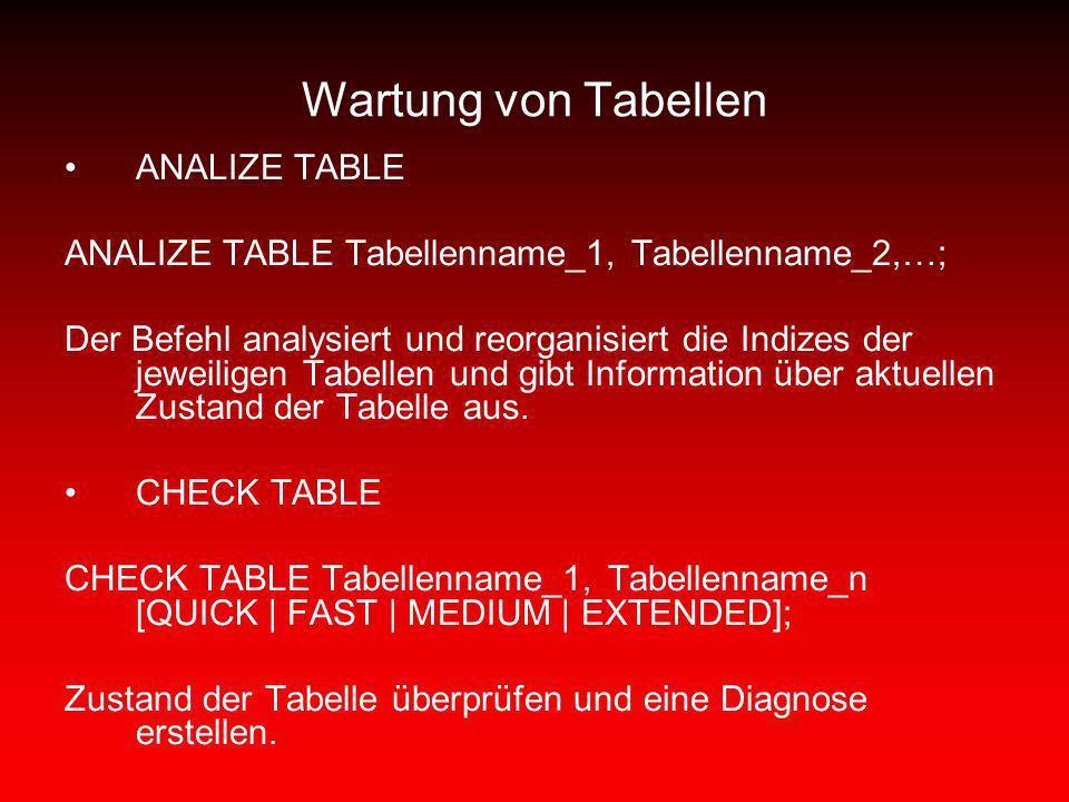 Wartung von Tabellen ANALIZE TABLE ANALIZE TABLE Tabellenname_1, Tabellenname_2,…; Der Befehl analysiert und reorganisiert die Indizes der jeweiligen