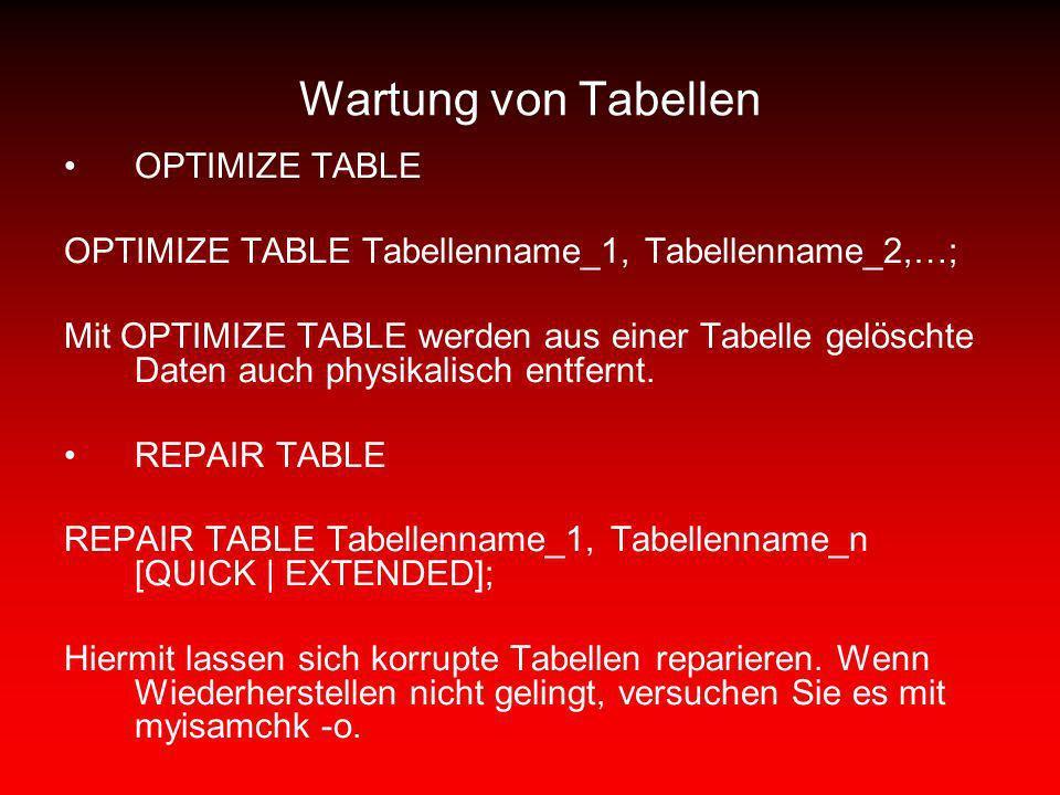 Wartung von Tabellen OPTIMIZE TABLE OPTIMIZE TABLE Tabellenname_1, Tabellenname_2,…; Mit OPTIMIZE TABLE werden aus einer Tabelle gelöschte Daten auch
