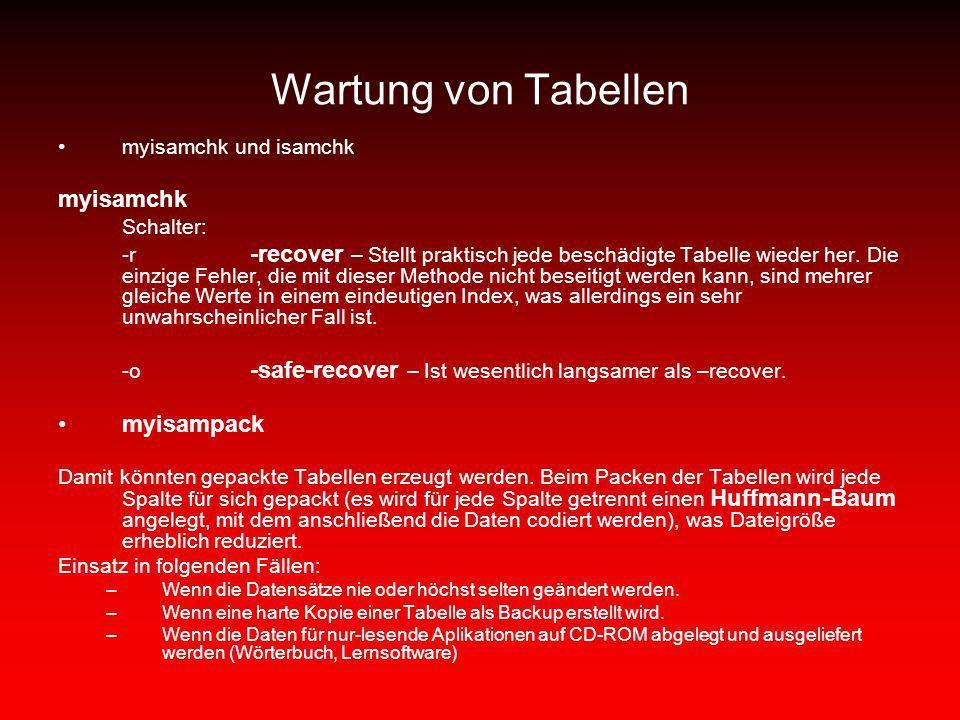 Wartung von Tabellen myisamchk und isamchk myisamchk Schalter: -r -recover – Stellt praktisch jede beschädigte Tabelle wieder her. Die einzige Fehler,