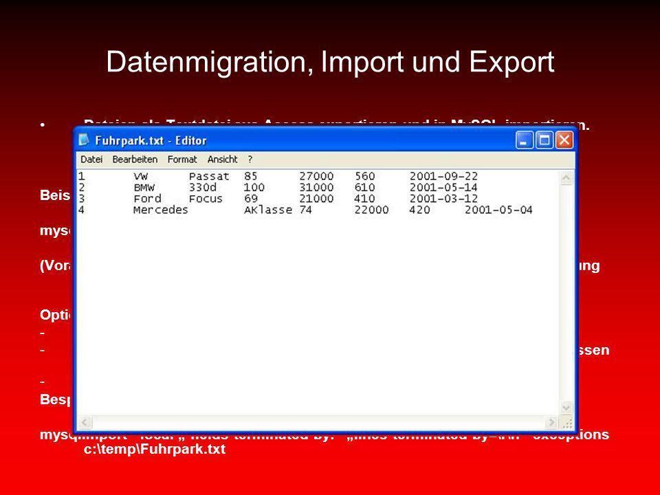 Datenmigration, Import und Export Dateien als Textdatei aus Access exportieren und in MySQL importieren. Mit mysqlimport werden die Datensätze aus ein