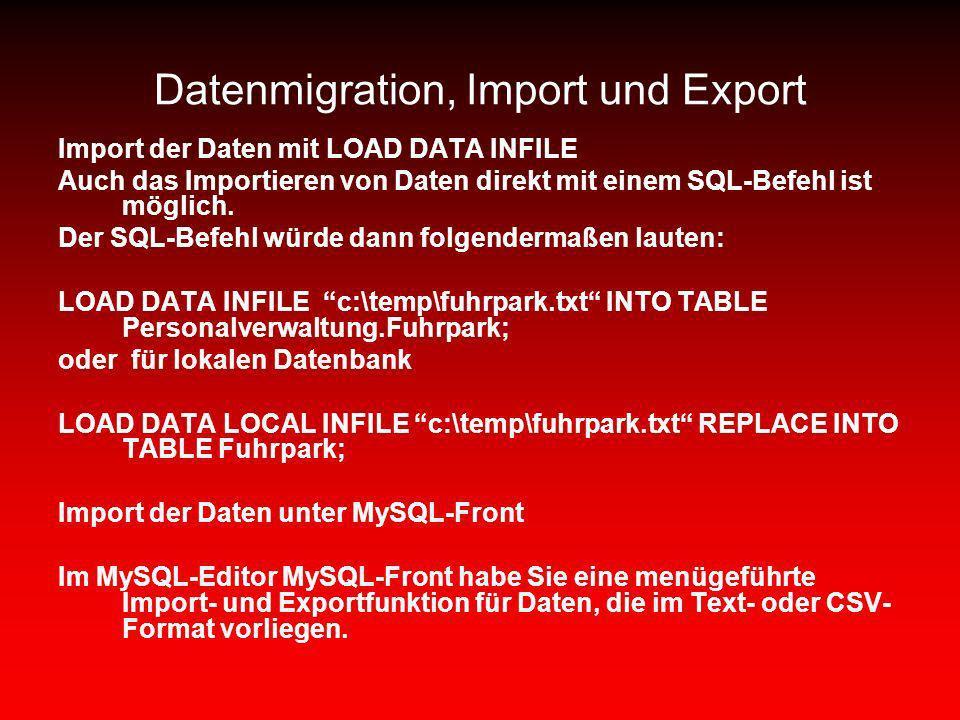 Datenmigration, Import und Export Import der Daten mit LOAD DATA INFILE Auch das Importieren von Daten direkt mit einem SQL-Befehl ist möglich. Der SQ
