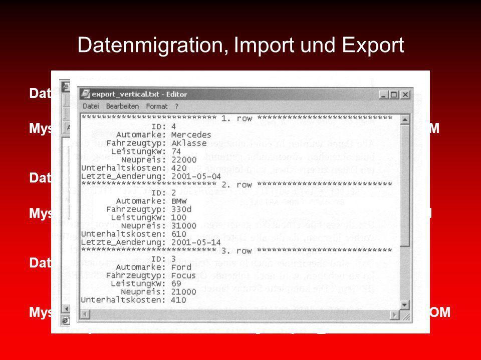 Datenmigration, Import und Export Daten als Textdatei aus MySQL exportieren Mysql –u root –password=xxx –batch execute=SELECT * FROM fuhrpark: Persona