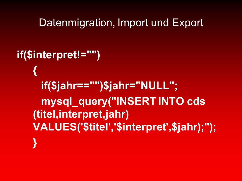 Datenmigration, Import und Export if($interpret!=