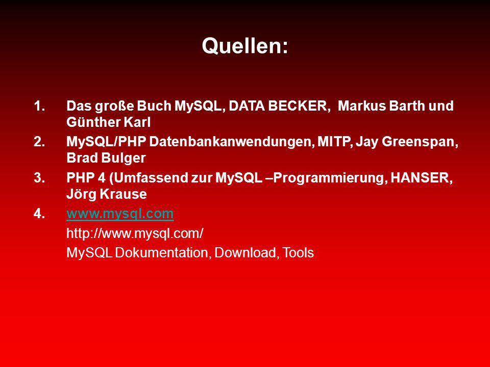 Quellen: 1.Das große Buch MySQL, DATA BECKER, Markus Barth und Günther Karl 2.MySQL/PHP Datenbankanwendungen, MITP, Jay Greenspan, Brad Bulger 3.PHP 4