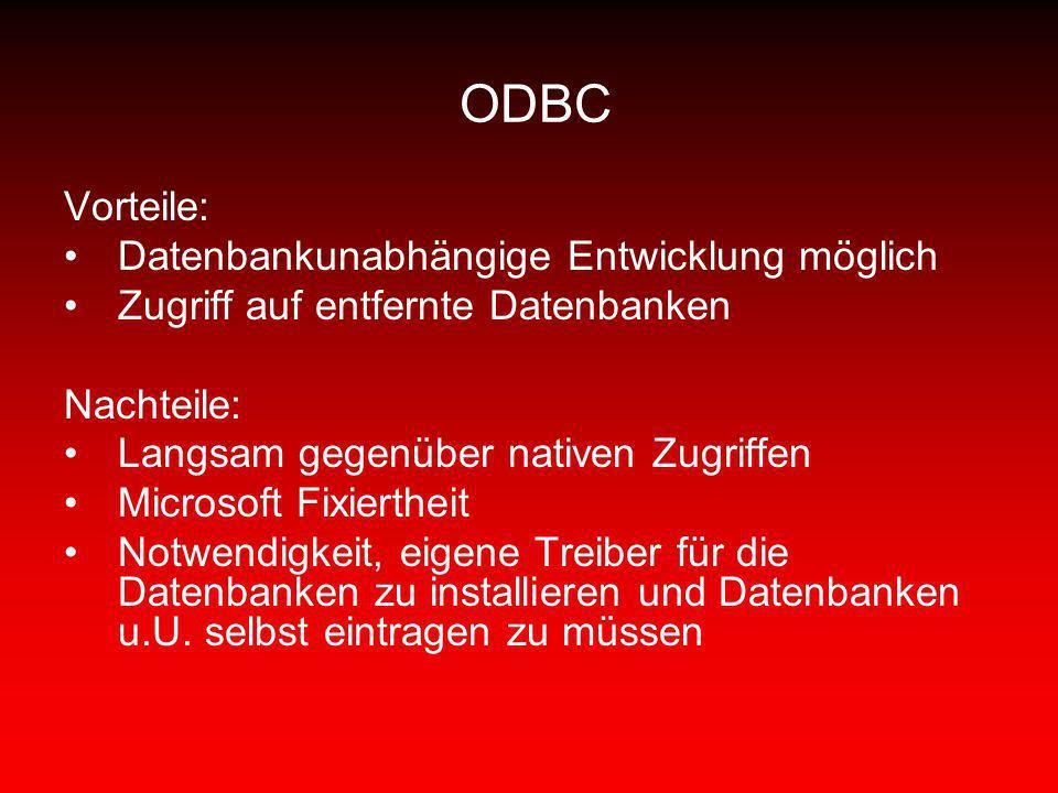 ODBC Vorteile: Datenbankunabhängige Entwicklung möglich Zugriff auf entfernte Datenbanken Nachteile: Langsam gegenüber nativen Zugriffen Microsoft Fix