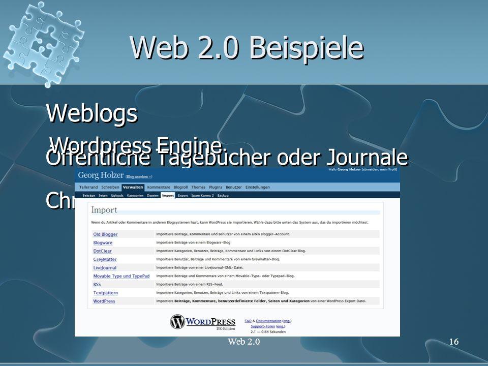Web 2.016 Web 2.0 Beispiele Weblogs Öffentliche Tagebücher oder Journale Chronologisch Sortiert Weblogs Öffentliche Tagebücher oder Journale Chronolog