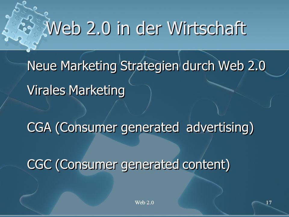 Web 2.017 Web 2.0 in der Wirtschaft Neue Marketing Strategien durch Web 2.0 Virales Marketing CGA (Consumer generated advertising) CGC (Consumer gener