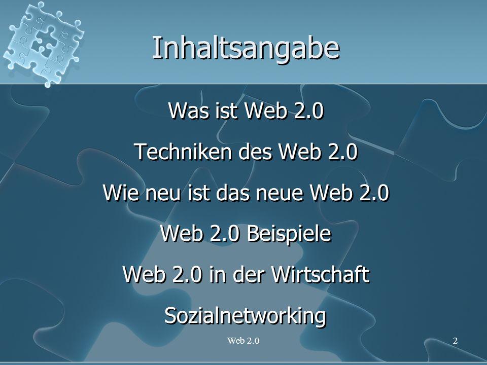 Web 2.02 Inhaltsangabe Was ist Web 2.0 Techniken des Web 2.0 Wie neu ist das neue Web 2.0 Web 2.0 Beispiele Web 2.0 in der Wirtschaft Sozialnetworking